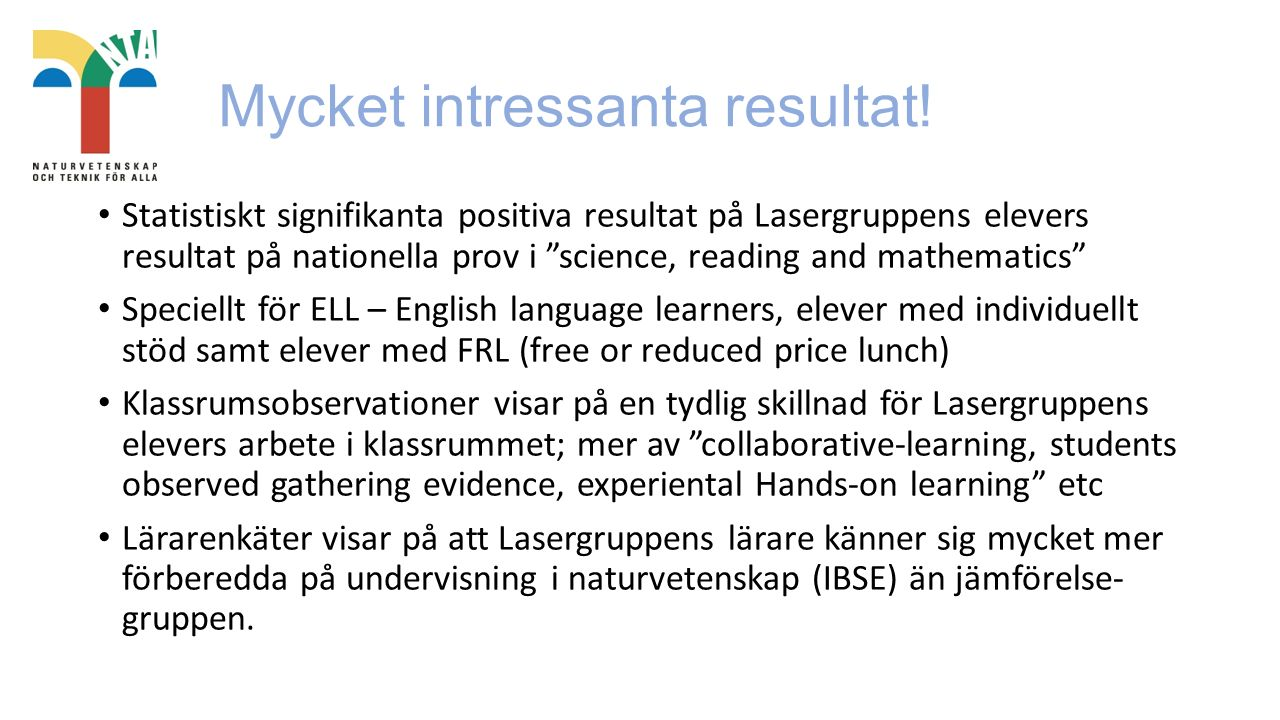 "Mycket intressanta resultat! Statistiskt signifikanta positiva resultat på Lasergruppens elevers resultat på nationella prov i ""science, reading and m"