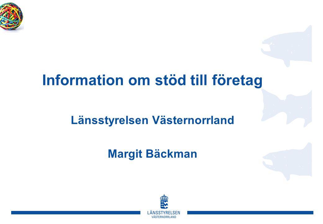 Information om stöd till företag Länsstyrelsen Västernorrland Margit Bäckman