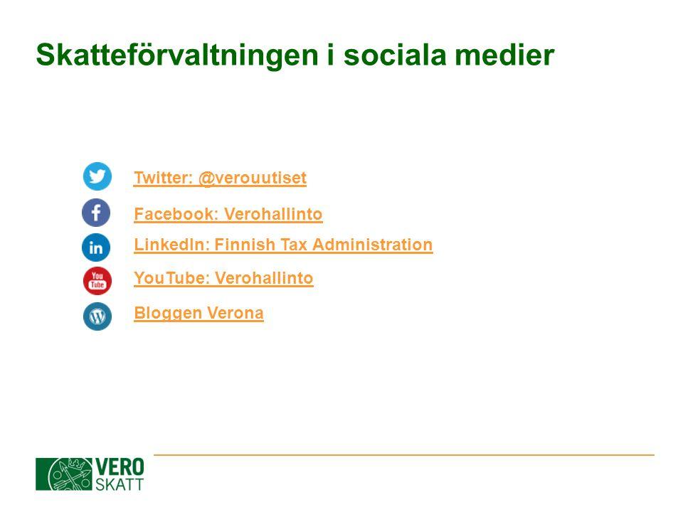 Skatteförvaltningen i sociala medier Twitter: @verouutiset Facebook: Verohallinto LinkedIn: Finnish Tax Administration YouTube: Verohallinto Bloggen V