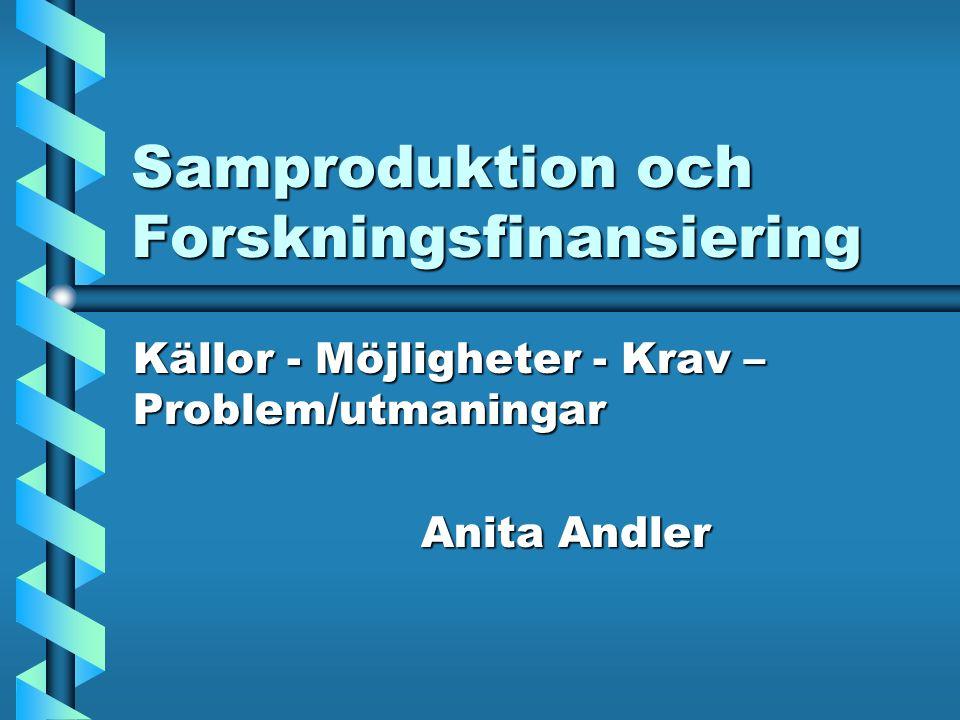 Samproduktion och Forskningsfinansiering Källor - Möjligheter - Krav – Problem/utmaningar Anita Andler