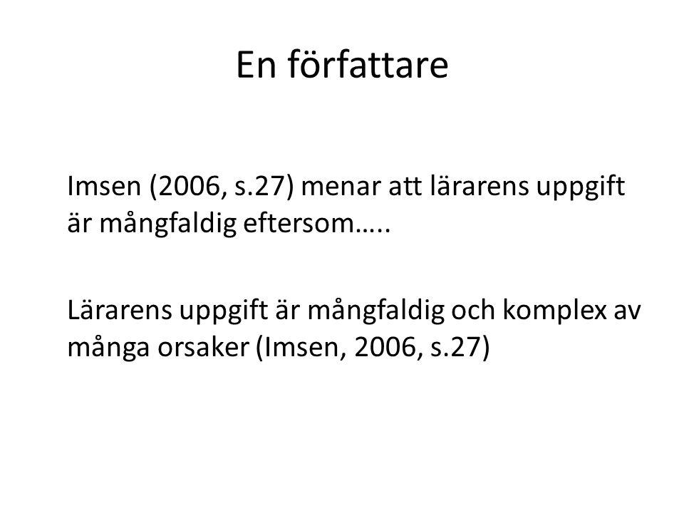 En författare Imsen (2006, s.27) menar att lärarens uppgift är mångfaldig eftersom…..