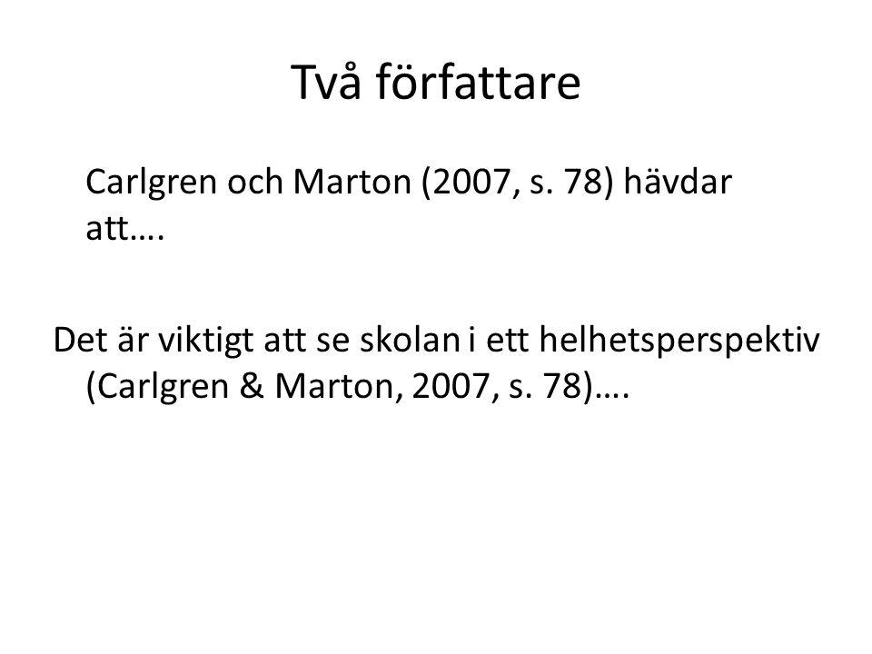 Två författare Carlgren och Marton (2007, s. 78) hävdar att….