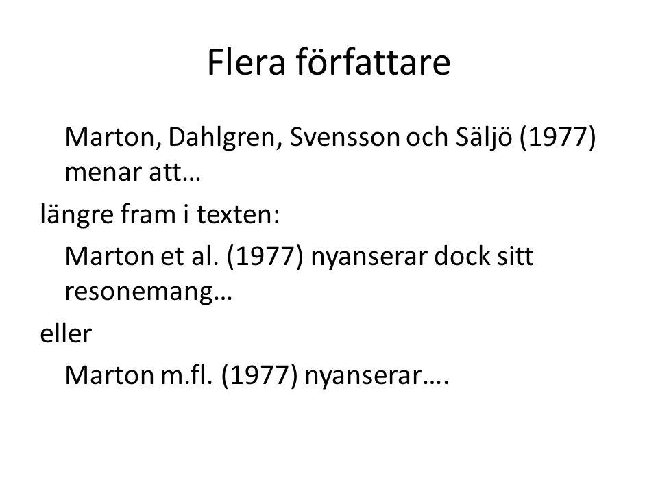 Flera författare Marton, Dahlgren, Svensson och Säljö (1977) menar att… längre fram i texten: Marton et al.