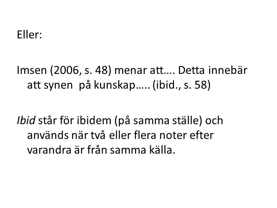 Eller: Imsen (2006, s. 48) menar att…. Detta innebär att synen på kunskap…..