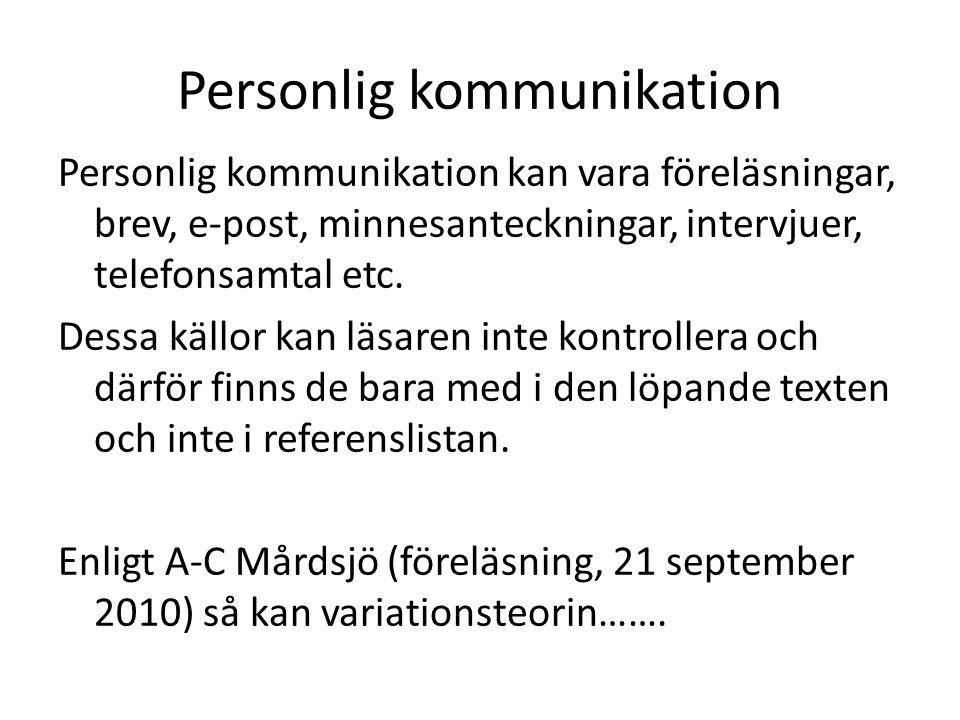 Personlig kommunikation Personlig kommunikation kan vara föreläsningar, brev, e-post, minnesanteckningar, intervjuer, telefonsamtal etc.
