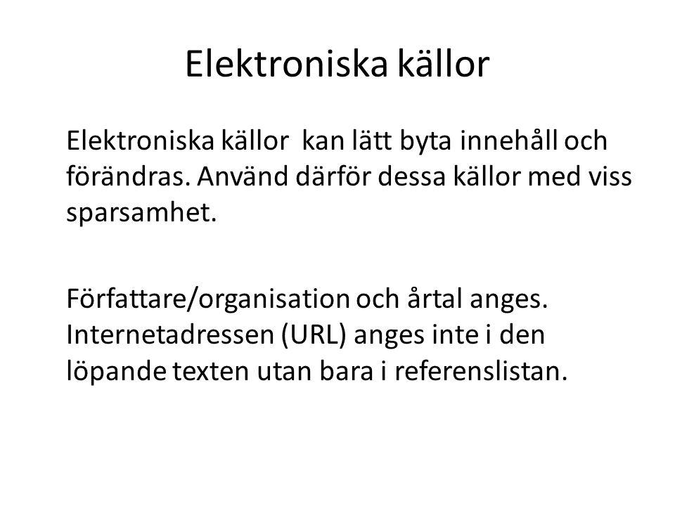 Elektroniska källor Elektroniska källor kan lätt byta innehåll och förändras.