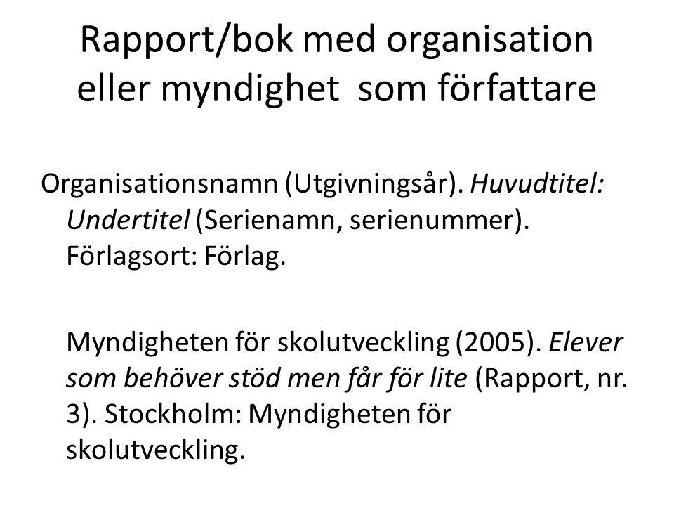 Rapport/bok med organisation eller myndighet som författare Organisationsnamn (Utgivningsår).