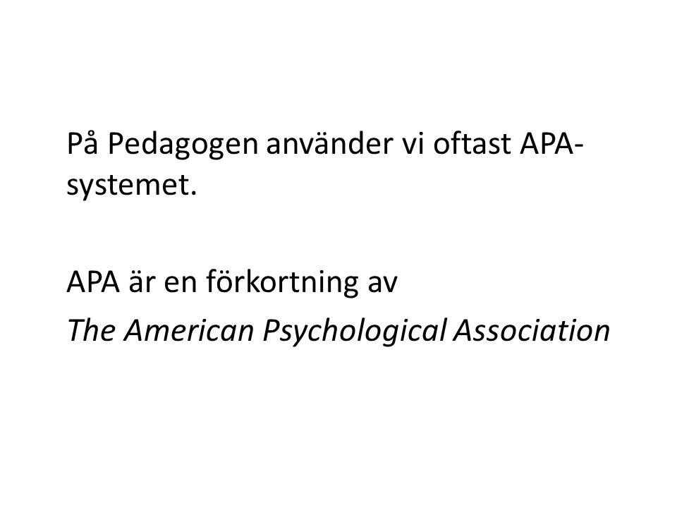 På Pedagogen använder vi oftast APA- systemet.