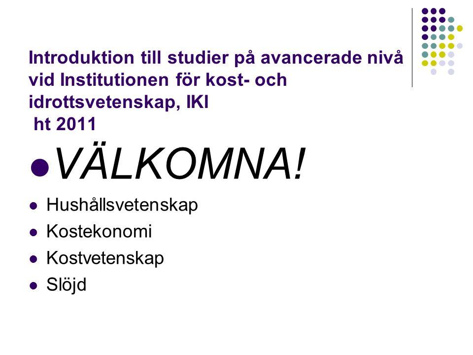 Introduktion till studier på avancerade nivå vid Institutionen för kost- och idrottsvetenskap, IKI ht 2011 VÄLKOMNA.