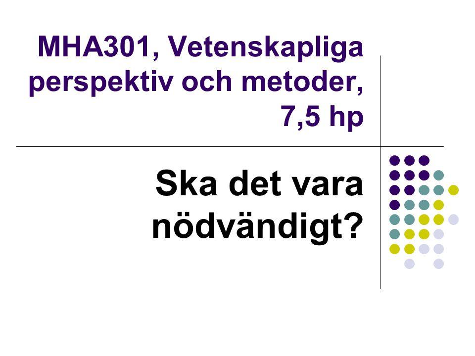 MHA301, Vetenskapliga perspektiv och metoder, 7,5 hp Ska det vara nödvändigt
