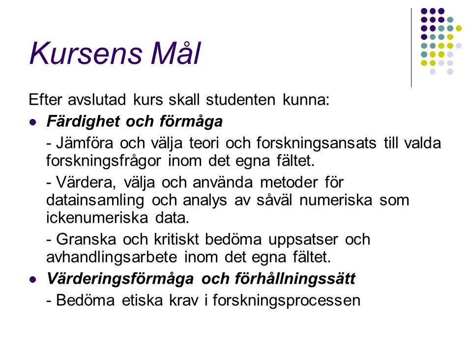 Kursens Mål Efter avslutad kurs skall studenten kunna: Färdighet och förmåga - Jämföra och välja teori och forskningsansats till valda forskningsfrågor inom det egna fältet.