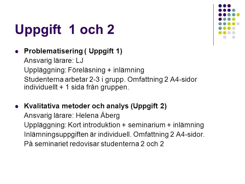 Uppgift 1 och 2 Problematisering ( Uppgift 1) Ansvarig lärare: LJ Uppläggning: Föreläsning + inlämning Studenterna arbetar 2-3 i grupp.