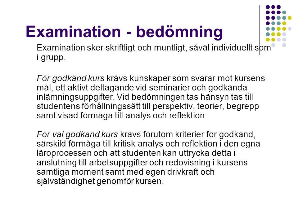 Examination - bedömning Examination sker skriftligt och muntligt, såväl individuellt som i grupp.