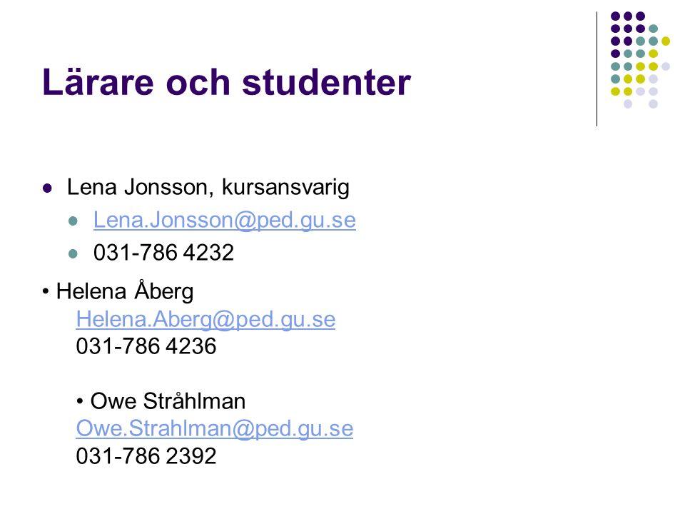 Lärare och studenter Lena Jonsson, kursansvarig Lena.Jonsson@ped.gu.se 031-786 4232 Helena Åberg Helena.Aberg@ped.gu.se 031-786 4236 Owe Stråhlman Owe.Strahlman@ped.gu.se 031-786 2392