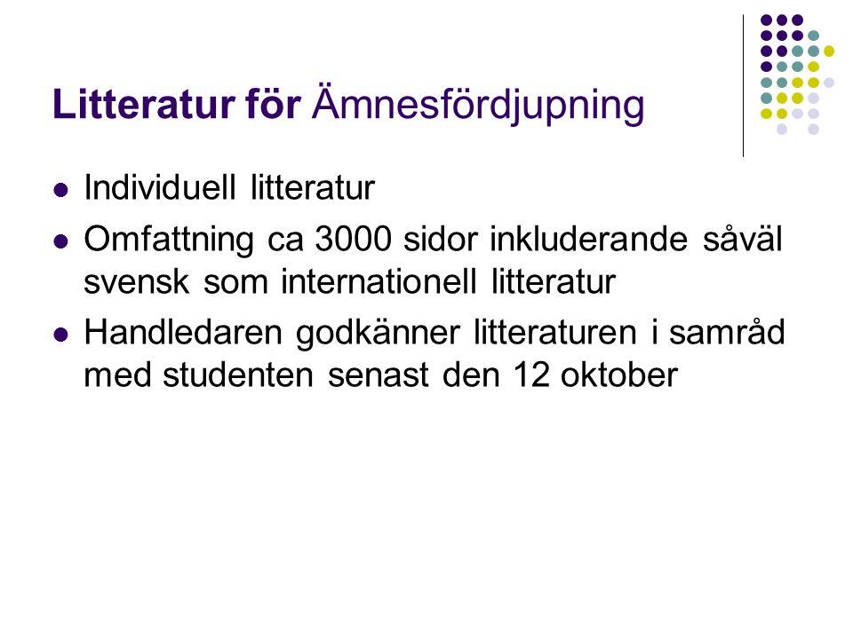 Litteratur för Ämnesfördjupning Individuell litteratur Omfattning ca 3000 sidor inkluderande såväl svensk som internationell litteratur Handledaren godkänner litteraturen i samråd med studenten senast den 12 oktober