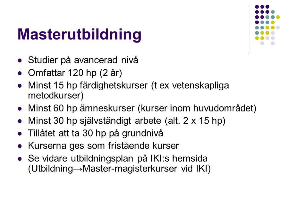 Magisterutbildning Studier på avancerad nivå Omfattar 60 hp (1 år) Krävs ett självständigt arbete om minst 15 hp Tillåtet att ta 15 hp på grundnivå Se vidare utbildningsplan på IKIs hemsida (utbildning→Master- magisterkurser vid IKI)