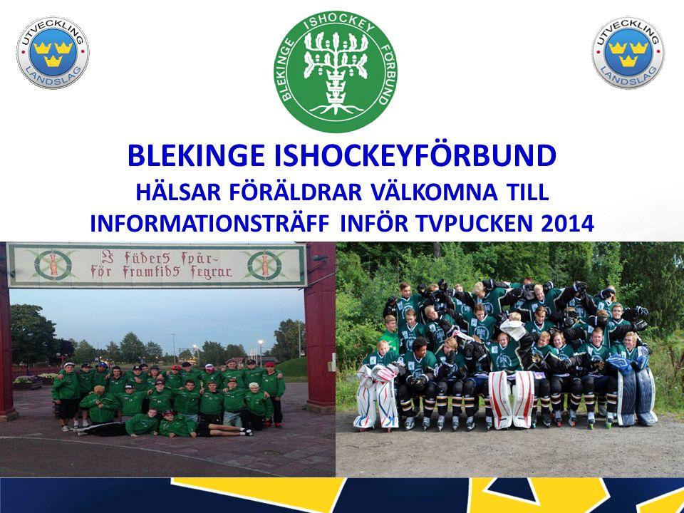 BLEKINGE ISHOCKEYFÖRBUND HÄLSAR FÖRÄLDRAR VÄLKOMNA TILL INFORMATIONSTRÄFF INFÖR TVPUCKEN 2014