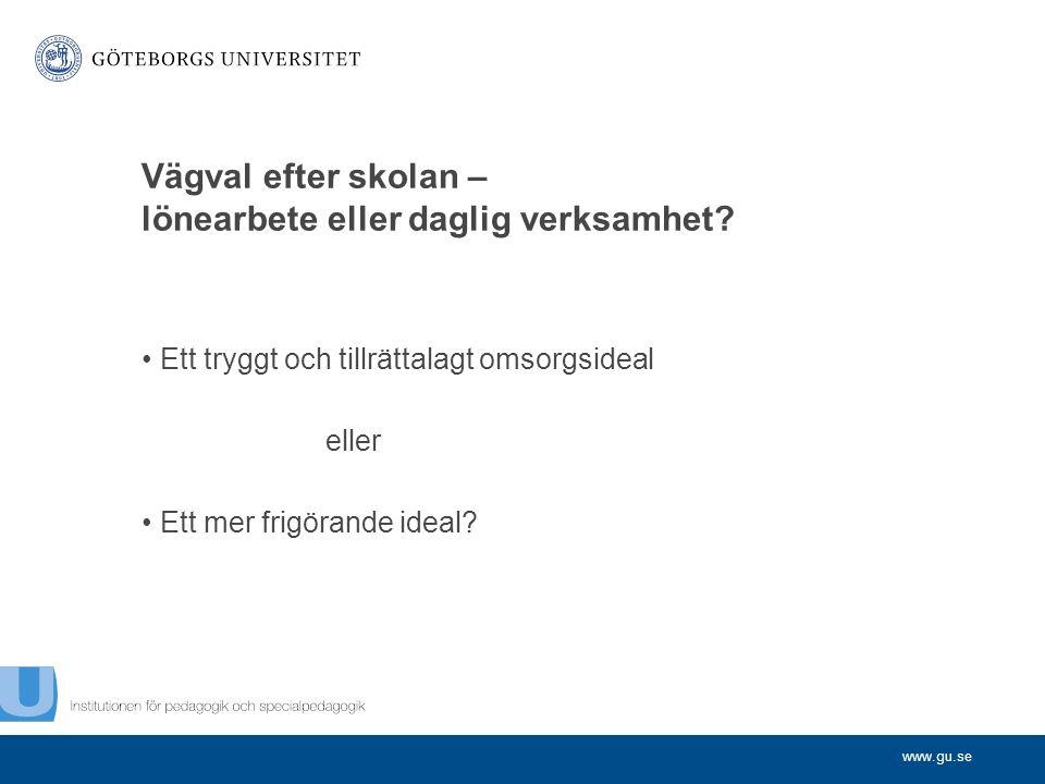 www.gu.se Vägval efter skolan – lönearbete eller daglig verksamhet.