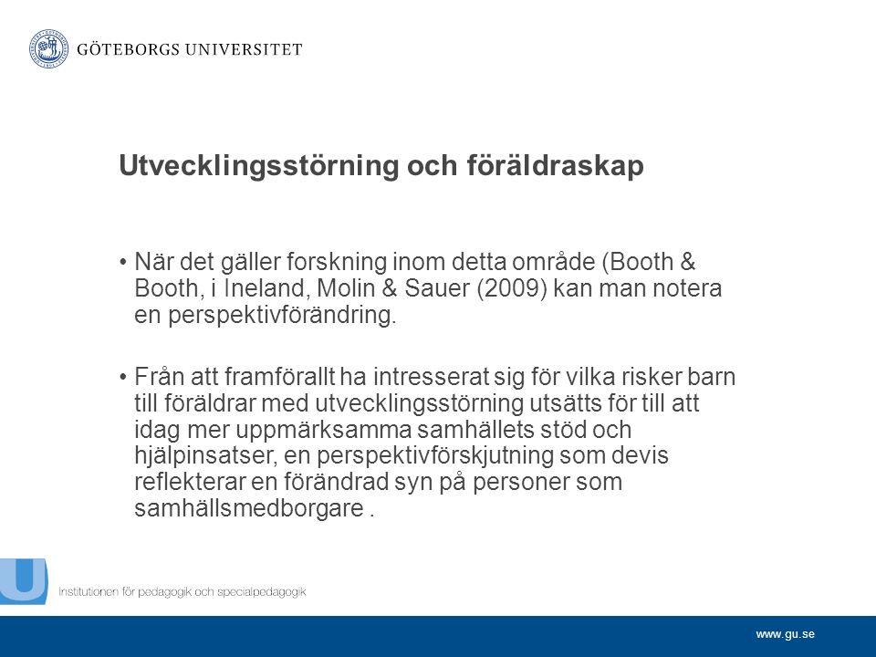 www.gu.se Utvecklingsstörning och föräldraskap När det gäller forskning inom detta område (Booth & Booth, i Ineland, Molin & Sauer (2009) kan man notera en perspektivförändring.