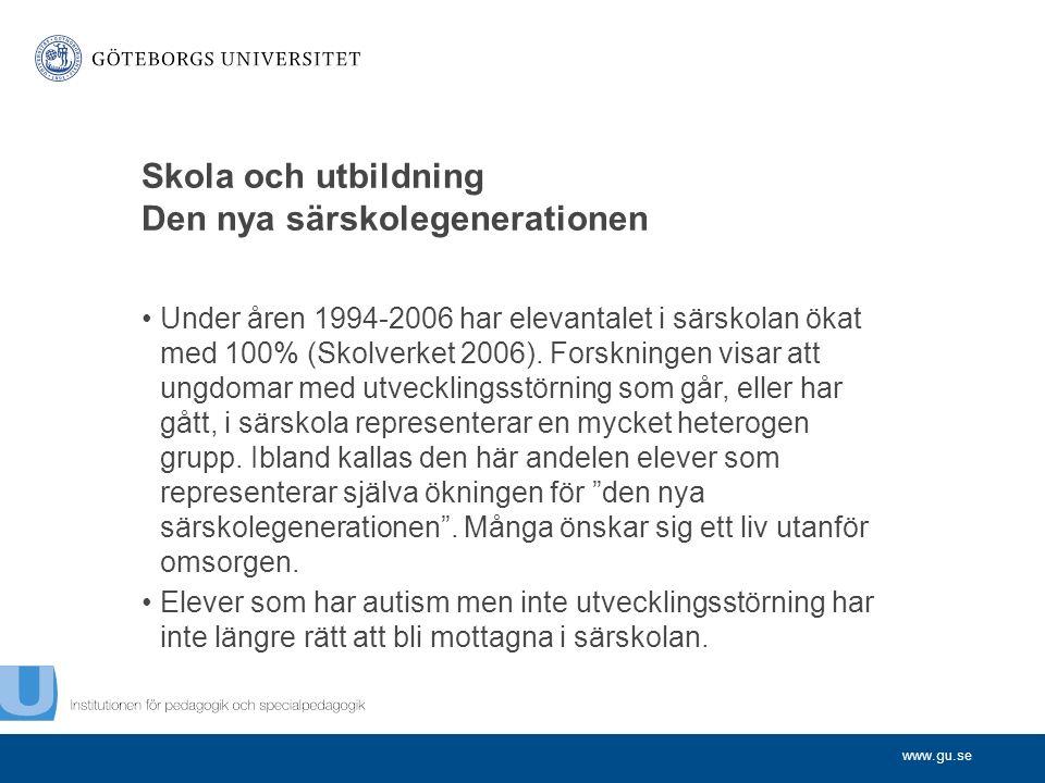 www.gu.se Skola och utbildning Den nya särskolegenerationen Under åren 1994-2006 har elevantalet i särskolan ökat med 100% (Skolverket 2006).