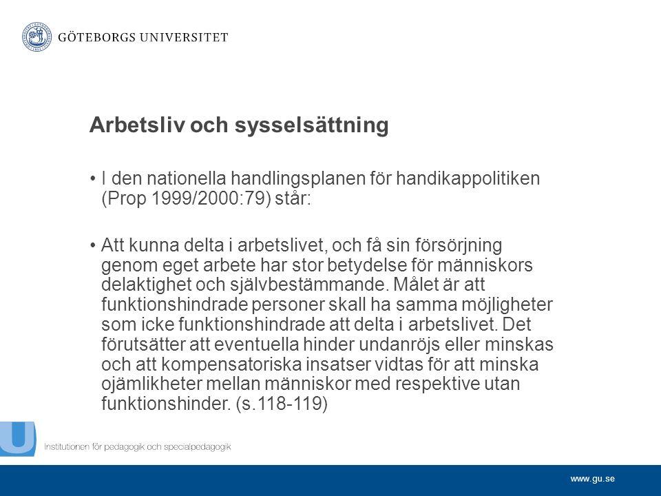 www.gu.se Arbetsliv och sysselsättning I den nationella handlingsplanen för handikappolitiken (Prop 1999/2000:79) står: Att kunna delta i arbetslivet, och få sin försörjning genom eget arbete har stor betydelse för människors delaktighet och självbestämmande.
