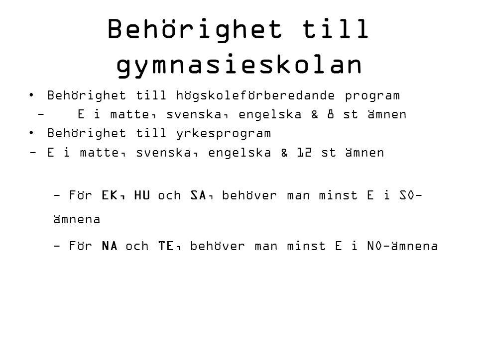Behörighet till gymnasieskolan Behörighet till högskoleförberedande program - E i matte, svenska, engelska & 8 st ämnen Behörighet till yrkesprogram -E i matte, svenska, engelska & 12 st ämnen - För EK, HU och SA, behöver man minst E i SO- ämnena - För NA och TE, behöver man minst E i NO-ämnena
