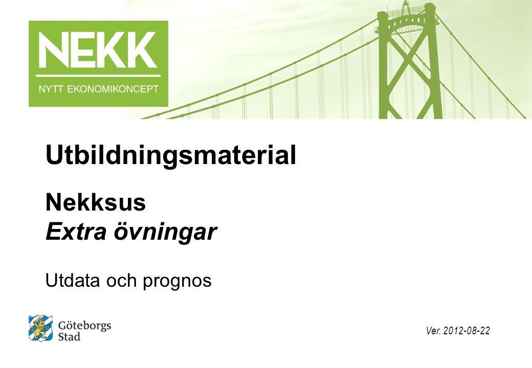 Nekksus Extra övningar Utdata och prognos Utbildningsmaterial Ver. 2012-08-22