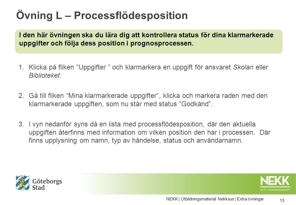 Övning L – Processflödesposition 1.Klicka på fliken Uppgifter och klarmarkera en uppgift för ansvaret Skolan eller Biblioteket.