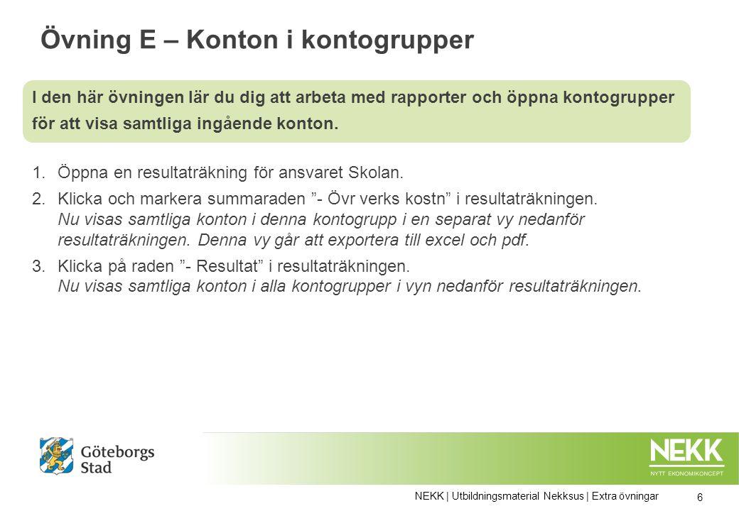Övning E – Konton i kontogrupper 1.Öppna en resultaträkning för ansvaret Skolan.