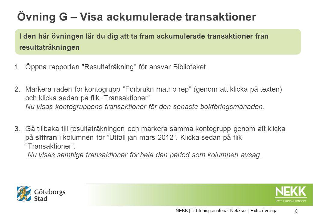 Övning G – Visa ackumulerade transaktioner 1.Öppna rapporten Resultaträkning för ansvar Biblioteket.