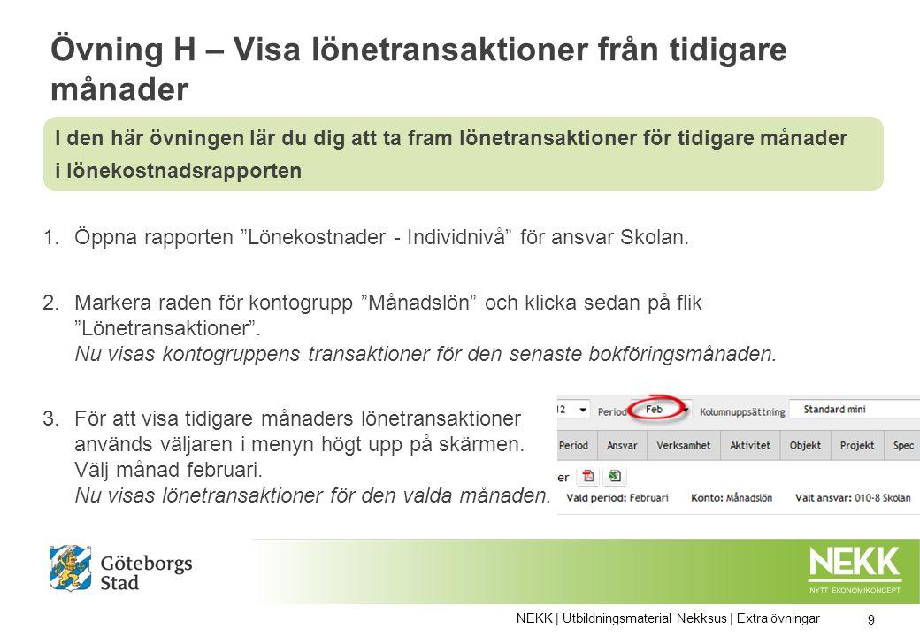 Övning H – Visa lönetransaktioner från tidigare månader 1.Öppna rapporten Lönekostnader - Individnivå för ansvar Skolan.