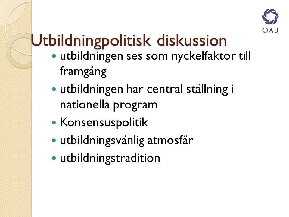 Utbildningpolitisk diskussion utbildningen ses som nyckelfaktor till framgång utbildningen har central ställning i nationella program Konsensuspolitik utbildningsvänlig atmosfär utbildningstradition