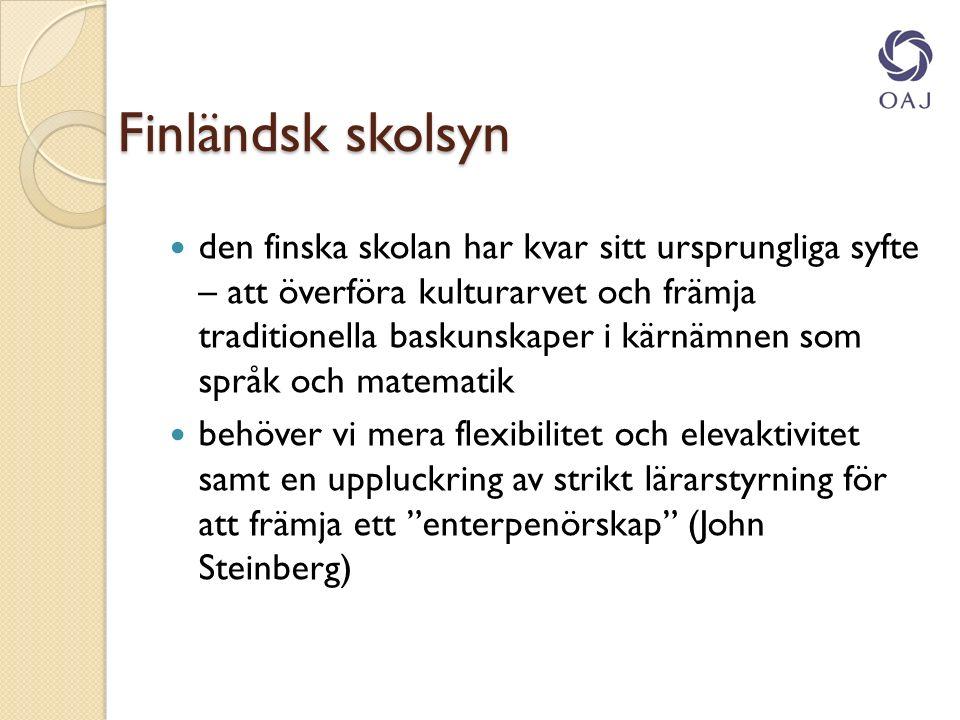 Finländsk skolsyn Finländsk skolsyn den finska skolan har kvar sitt ursprungliga syfte – att överföra kulturarvet och främja traditionella baskunskaper i kärnämnen som språk och matematik behöver vi mera flexibilitet och elevaktivitet samt en uppluckring av strikt lärarstyrning för att främja ett enterpenörskap (John Steinberg)