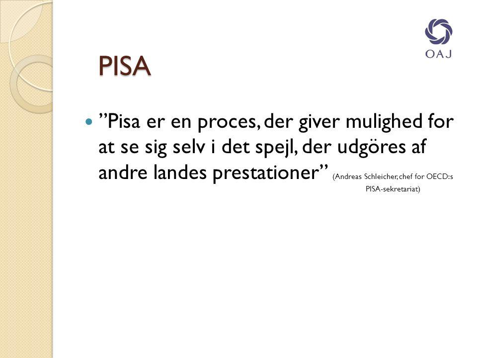 PISA Pisa er en proces, der giver mulighed for at se sig selv i det spejl, der udgöres af andre landes prestationer (Andreas Schleicher, chef for OECD:s PISA-sekretariat)