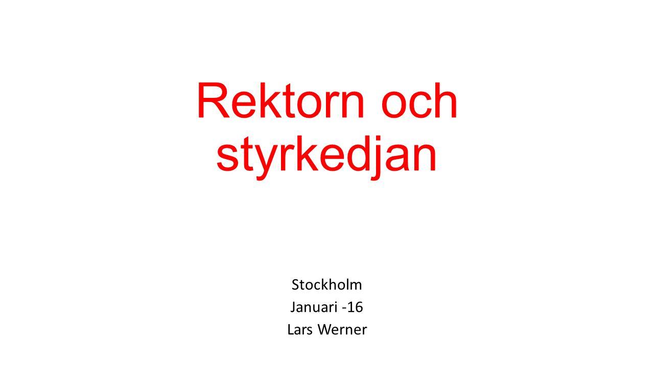 Rektorn och styrkedjan Stockholm Januari -16 Lars Werner