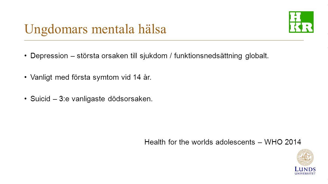 Ungdomars mentala hälsa Depression – största orsaken till sjukdom / funktionsnedsättning globalt. Vanligt med första symtom vid 14 år. Suicid – 3:e va