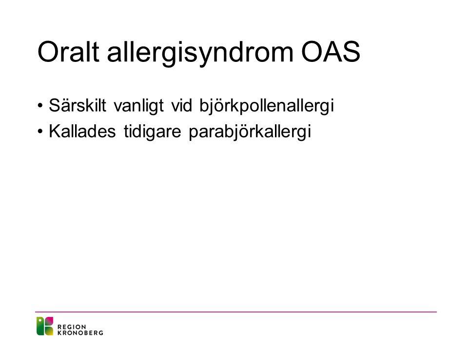 Oralt allergisyndrom OAS Särskilt vanligt vid björkpollenallergi Kallades tidigare parabjörkallergi