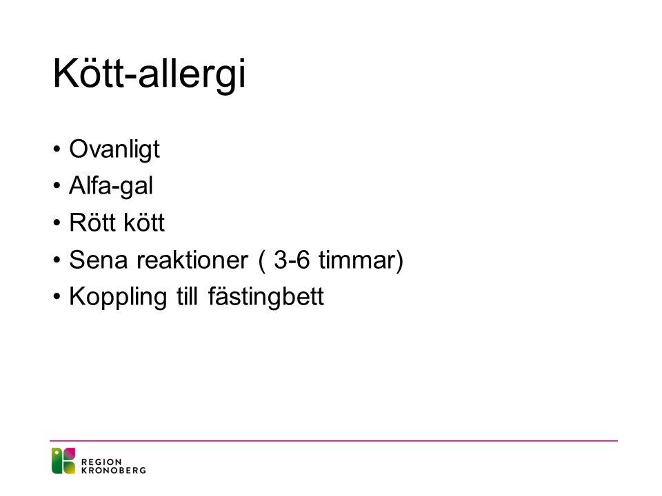 Kött-allergi Ovanligt Alfa-gal Rött kött Sena reaktioner ( 3-6 timmar) Koppling till fästingbett