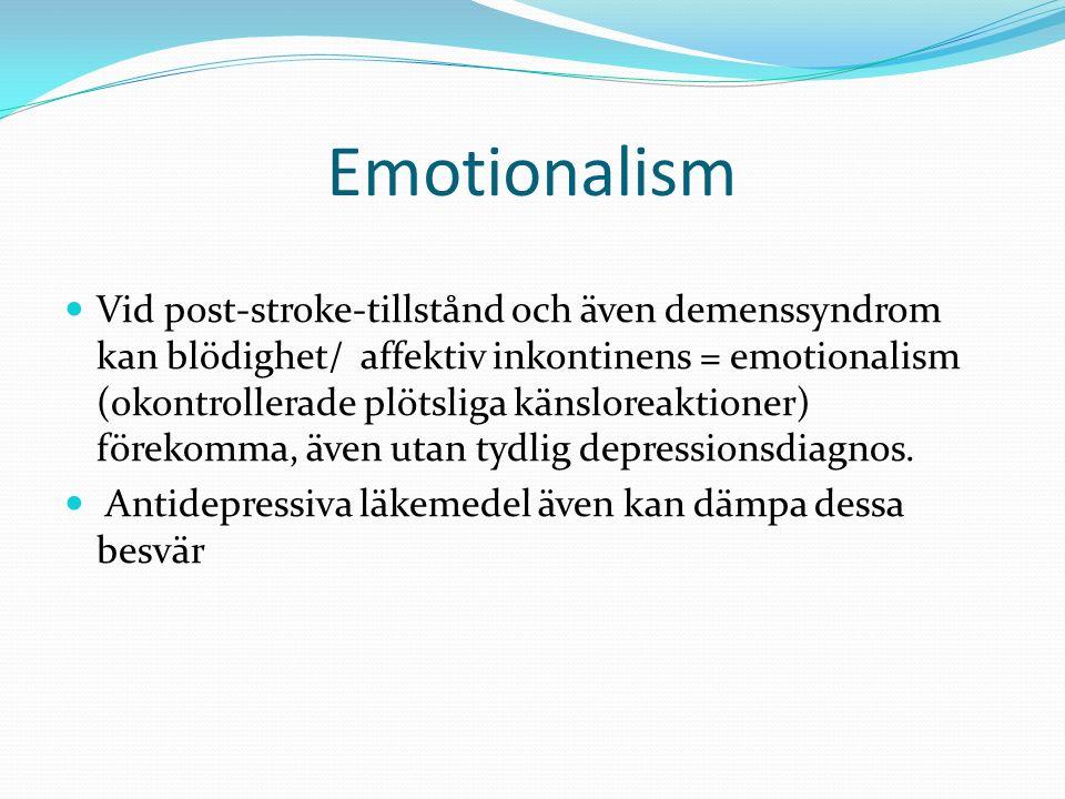 Emotionalism Vid post-stroke-tillstånd och även demenssyndrom kan blödighet/ affektiv inkontinens = emotionalism (okontrollerade plötsliga känsloreaktioner) förekomma, även utan tydlig depressionsdiagnos.