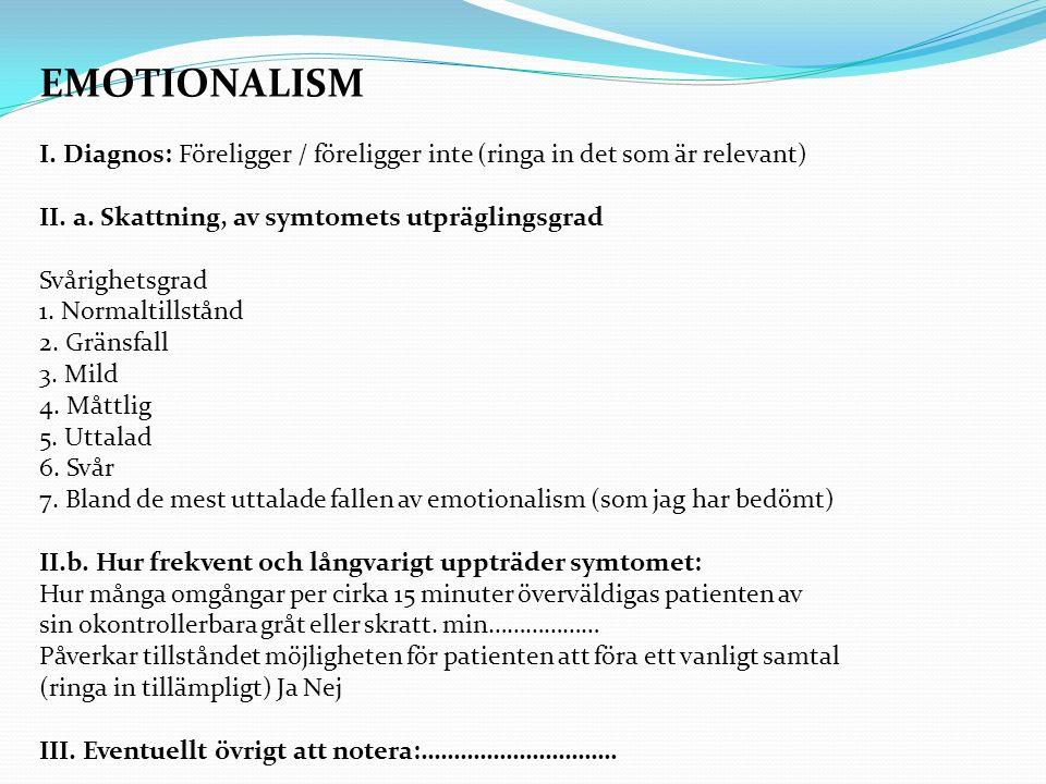 EMOTIONALISM I. Diagnos: Föreligger / föreligger inte (ringa in det som är relevant) II.