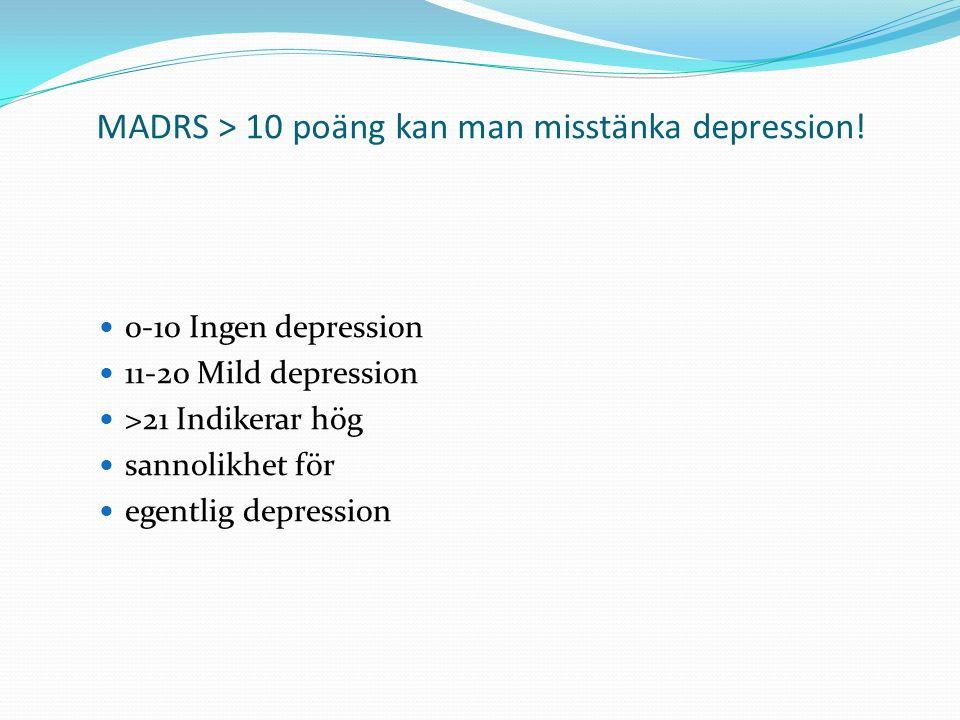 MADRS > 10 poäng kan man misstänka depression.