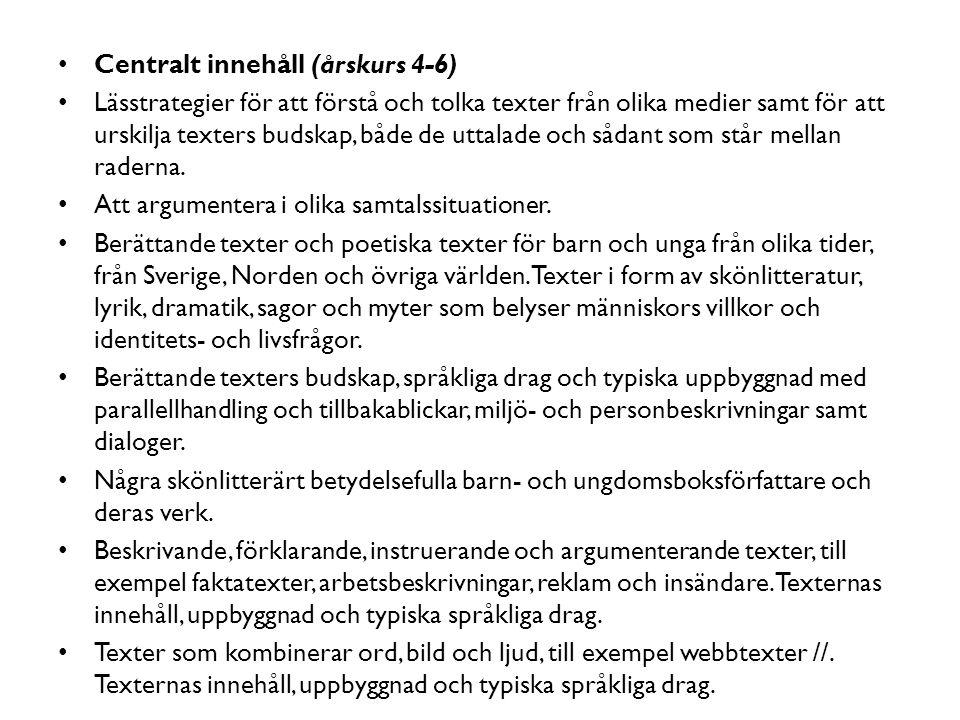 Centralt innehåll (årskurs 4-6) Lässtrategier för att förstå och tolka texter från olika medier samt för att urskilja texters budskap, både de uttalad