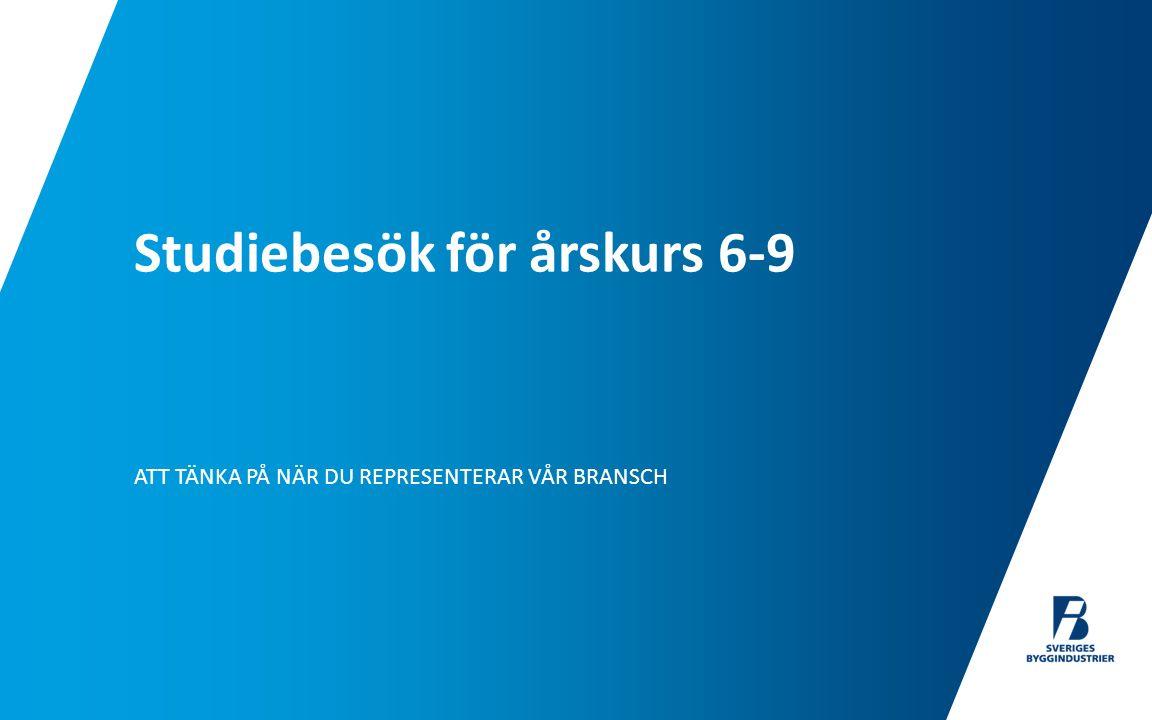 ATT TÄNKA PÅ NÄR DU REPRESENTERAR VÅR BRANSCH Studiebesök för årskurs 6-9
