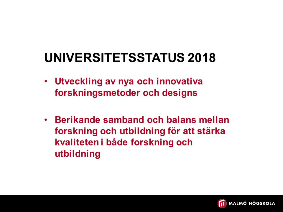 UNIVERSITETSSTATUS 2018 Utveckling av nya och innovativa forskningsmetoder och designs Berikande samband och balans mellan forskning och utbildning för att stärka kvaliteten i både forskning och utbildning