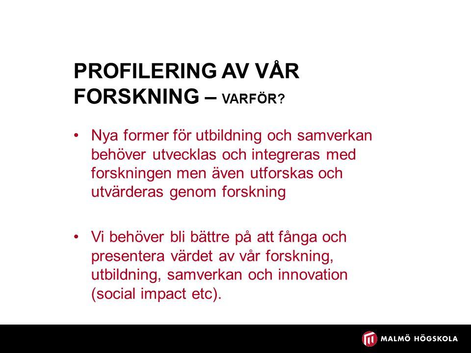 PROFILERING GENOM FOKUSOMRÅDEN SOM UTGÅR FRÅN VIKTIGA SAMHÄLLSUTMANINGAR Genom att tillsammans definiera och fokusera några viktiga samhällsutmaningar kan vi på ett mer kraftfullt sätt bidra till nya paradigm och lösningar Bygga vidare på våra styrkeområden men även prioritera områden som behöver utvecklas och som bidrar till Malmö universitets samhällsengagemang och profilering