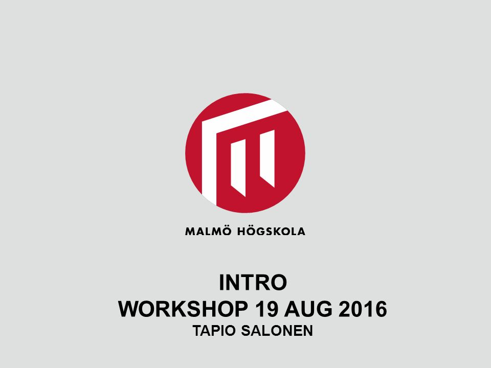 INTRO WORKSHOP 19 AUG 2016 TAPIO SALONEN