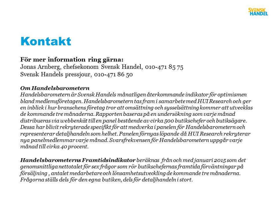 Kontakt För mer information ring gärna: Jonas Arnberg, chefsekonom Svensk Handel, 010-471 85 75 Svensk Handels pressjour, 010-471 86 50 Om Handelsbarometern Handelsbarometern är Svensk Handels månatligen återkommande indikator för optimismen bland medlemsföretagen.