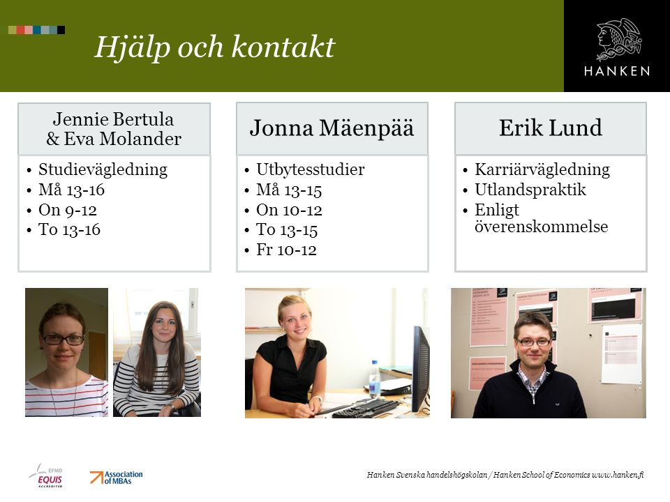 Hjälp och kontakt Hanken Svenska handelshögskolan / Hanken School of Economics www.hanken.fi Jennie Bertula & Eva Molander Studievägledning Må 13-16 O