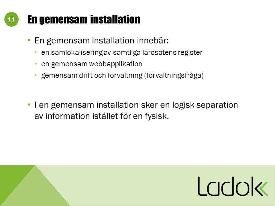 11 En gemensam installation En gemensam installation innebär: en samlokalisering av samtliga lärosätens register en gemensam webbapplikation gemensam