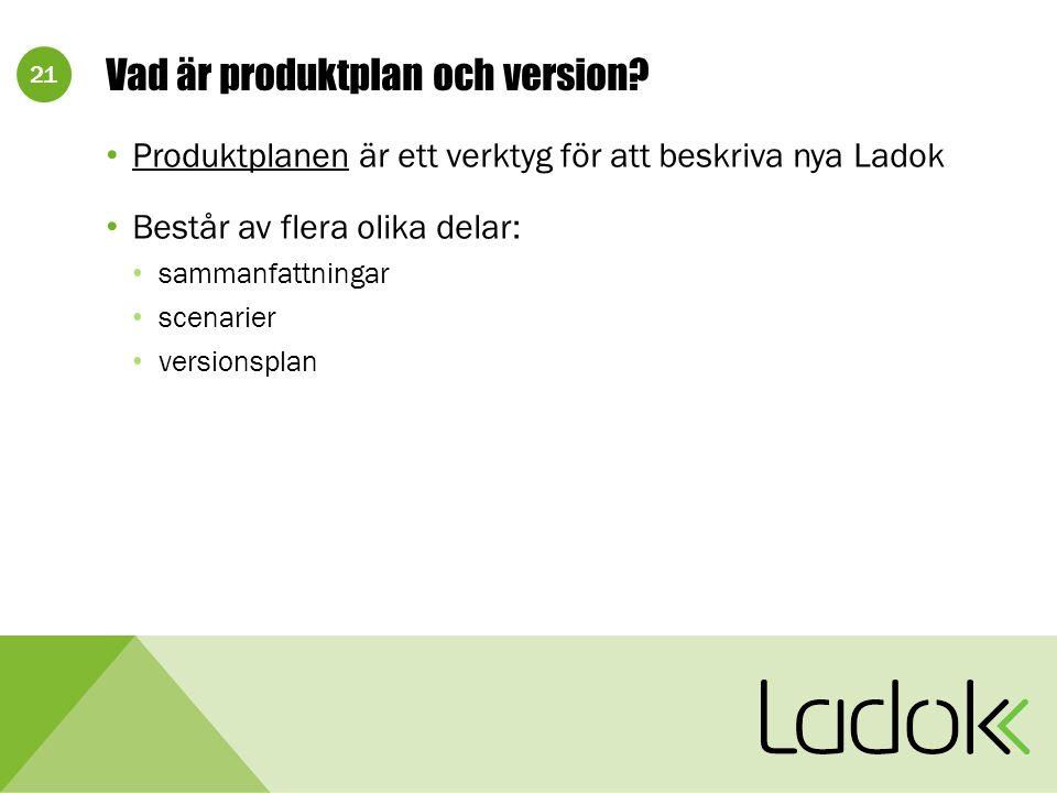 21 Vad är produktplan och version? Produktplanen är ett verktyg för att beskriva nya Ladok Består av flera olika delar: sammanfattningar scenarier ver